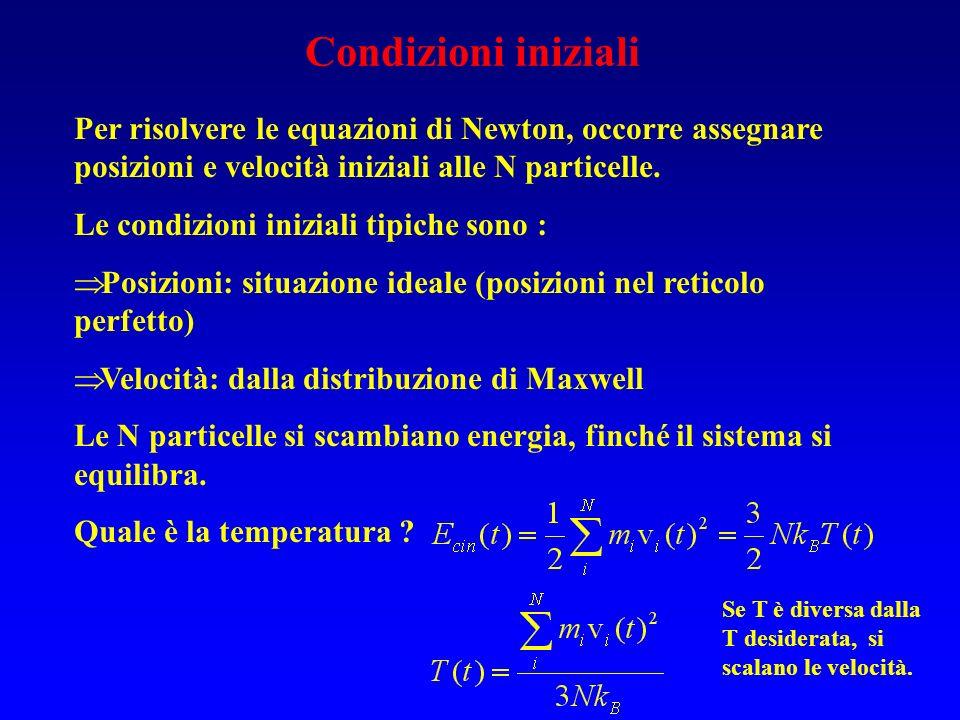 Per risolvere le equazioni di Newton, occorre assegnare posizioni e velocità iniziali alle N particelle.