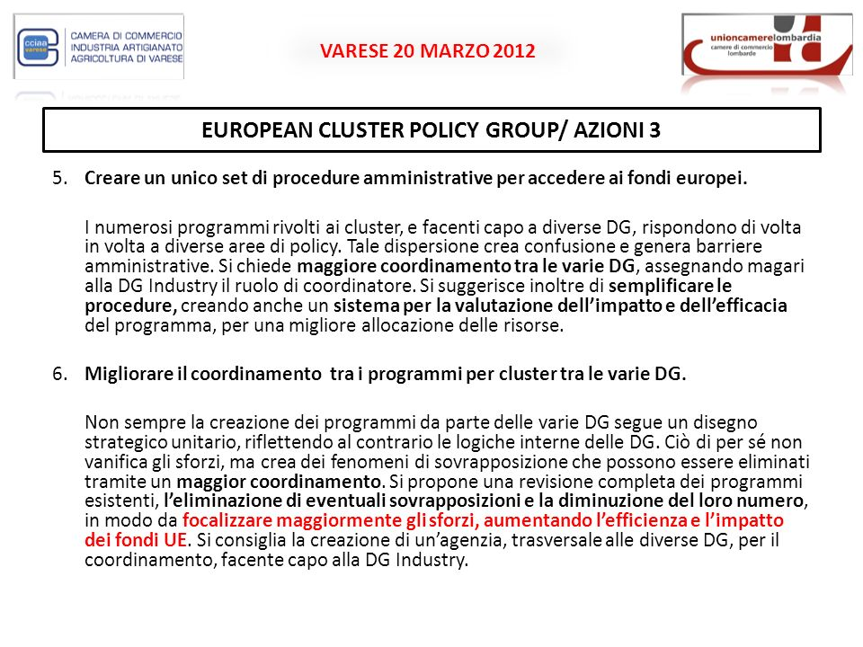 VARESE 20 MARZO 2012 EUROPEAN CLUSTER POLICY GROUP/ AZIONI 3 5.Creare un unico set di procedure amministrative per accedere ai fondi europei.