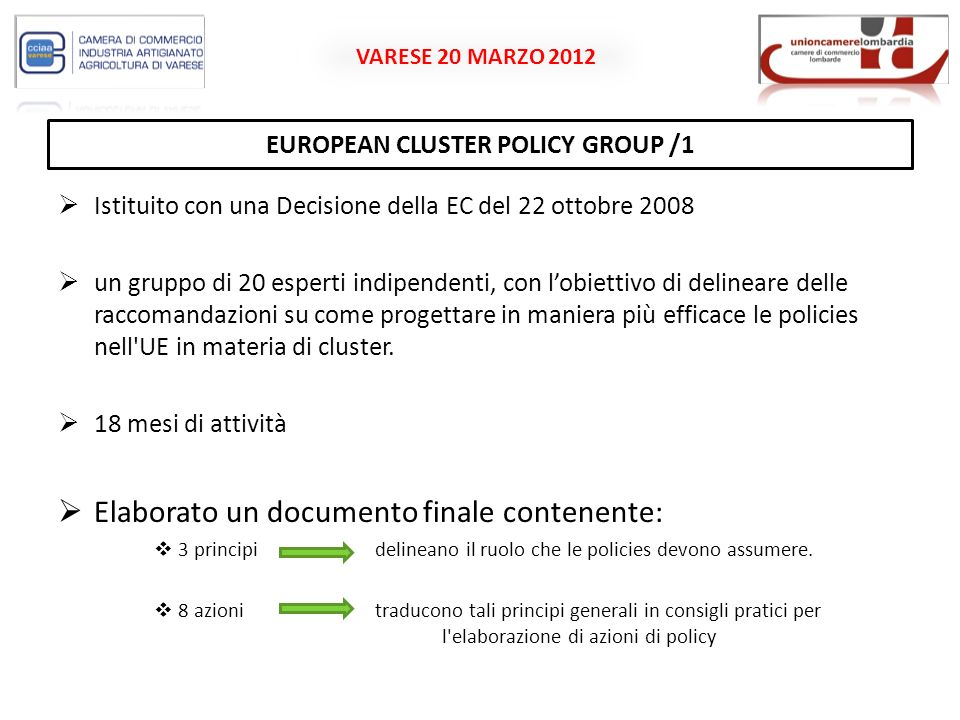 VARESE 20 MARZO 2012 EUROPEAN CLUSTER ALLIANCE The European Cluster Alliance is an open platform that was established to maintain a permanent policy dialogue at EU level among national and regional public authorities responsible for developing cluster policies and managing cluster programmes in their countries.