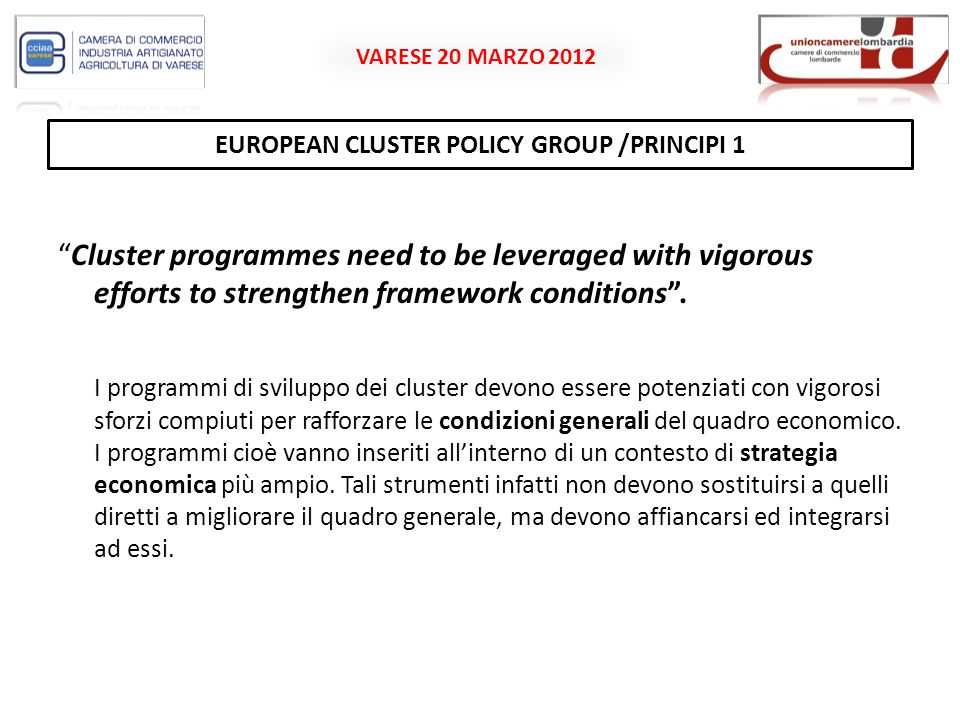 VARESE 20 MARZO 2012 EUROPEAN CLUSTER POLICY GROUP /PRINCIPI 2 Public support for cluster programmes needs to be based on clusters ability and willingness to upgrade in the face of global competition.