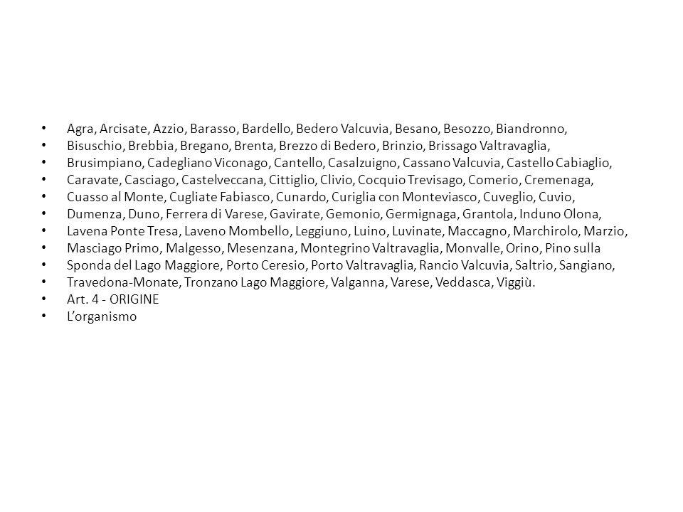 Agra, Arcisate, Azzio, Barasso, Bardello, Bedero Valcuvia, Besano, Besozzo, Biandronno, Bisuschio, Brebbia, Bregano, Brenta, Brezzo di Bedero, Brinzio