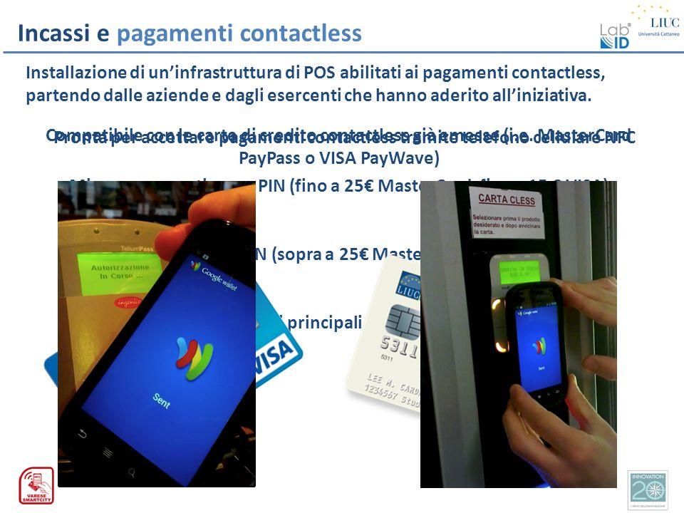 Incassi e pagamenti contactless Installazione di uninfrastruttura di POS abilitati ai pagamenti contactless, partendo dalle aziende e dagli esercenti