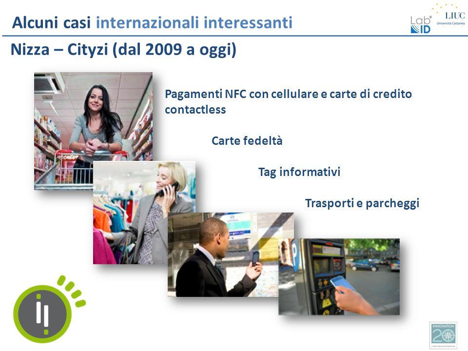 Alcuni casi internazionali interessanti Nizza – Cityzi (dal 2009 a oggi) Pagamenti NFC con cellulare e carte di credito contactless Carte fedeltà Tag