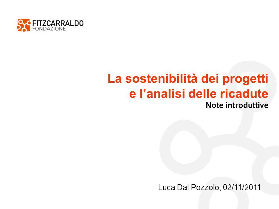 La sostenibilità dei progetti e lanalisi delle ricadute Note introduttive Luca Dal Pozzolo, 02/11/2011