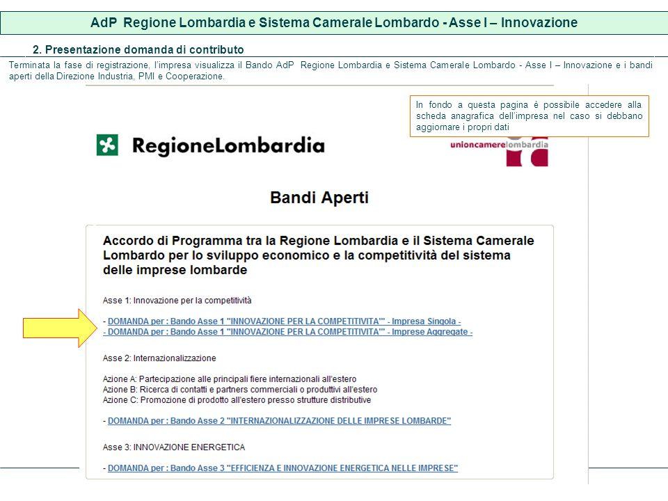 2. Presentazione domanda di contributo Terminata la fase di registrazione, limpresa visualizza il Bando AdP Regione Lombardia e Sistema Camerale Lomba