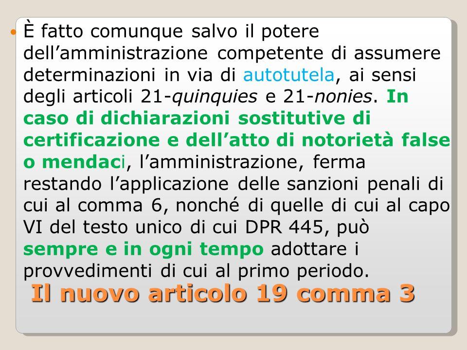 Il nuovo articolo 19 comma 3 È fatto comunque salvo il potere dellamministrazione competente di assumere determinazioni in via di autotutela, ai sensi degli articoli 21-quinquies e 21-nonies.