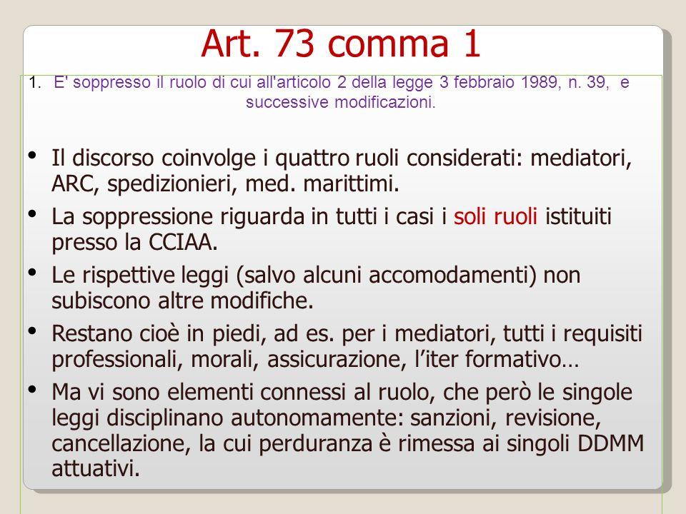 Art. 73 comma 1 Il discorso coinvolge i quattro ruoli considerati: mediatori, ARC, spedizionieri, med. marittimi. La soppressione riguarda in tutti i