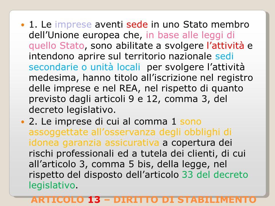 1. Le imprese aventi sede in uno Stato membro dellUnione europea che, in base alle leggi di quello Stato, sono abilitate a svolgere lattività e intend