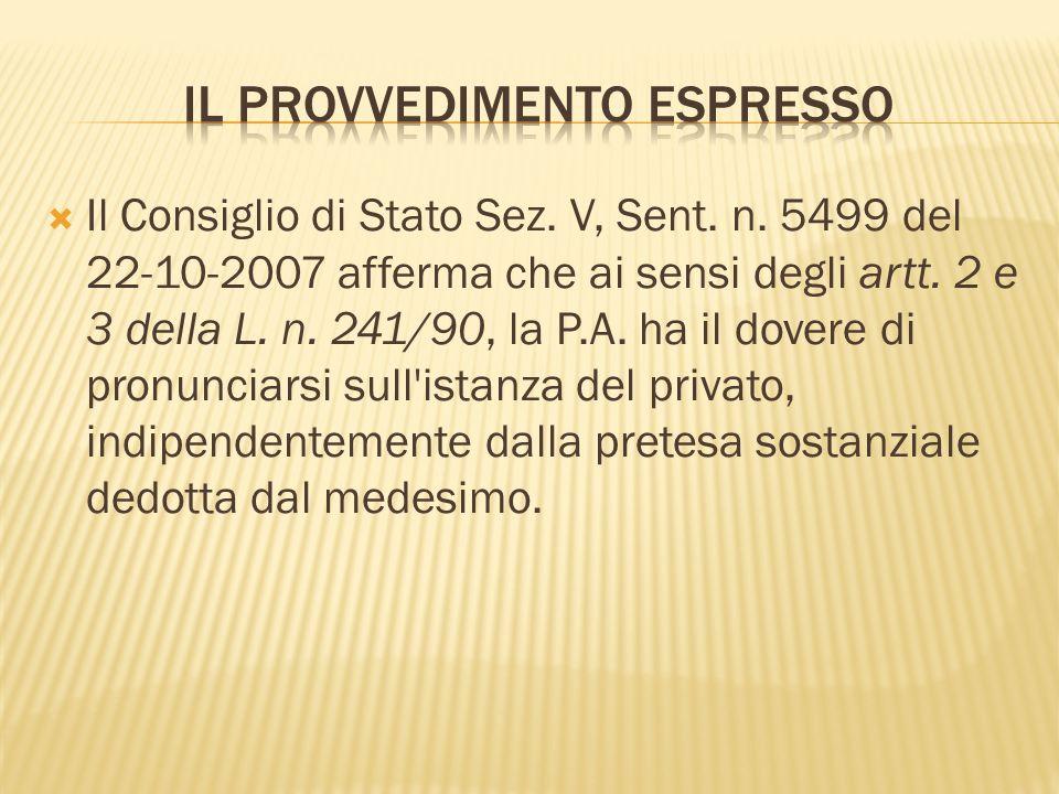 Il Consiglio di Stato Sez. V, Sent. n. 5499 del 22-10-2007 afferma che ai sensi degli artt.