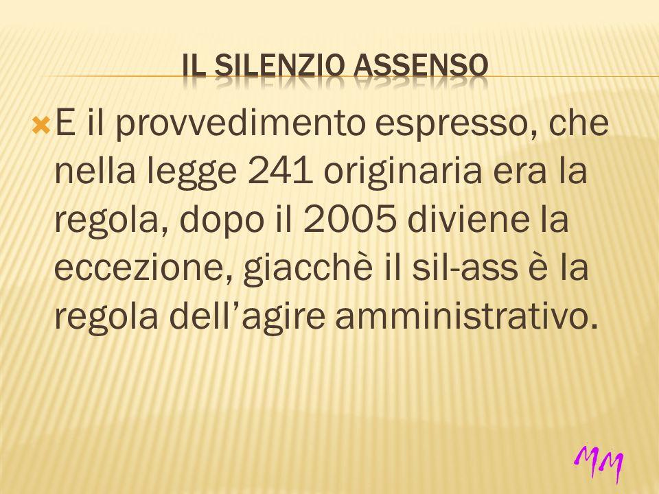 E il provvedimento espresso, che nella legge 241 originaria era la regola, dopo il 2005 diviene la eccezione, giacchè il sil-ass è la regola dellagire amministrativo.