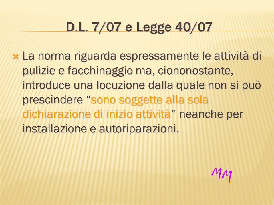 D.L. 7/07 e Legge 40/07 La norma riguarda espressamente le attività di pulizie e facchinaggio ma, ciononostante, introduce una locuzione dalla quale n