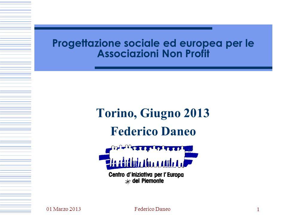 01 Marzo 2013Federico Daneo 1 Progettazione sociale ed europea per le Associazioni Non Profit Torino, Giugno 2013 Federico Daneo
