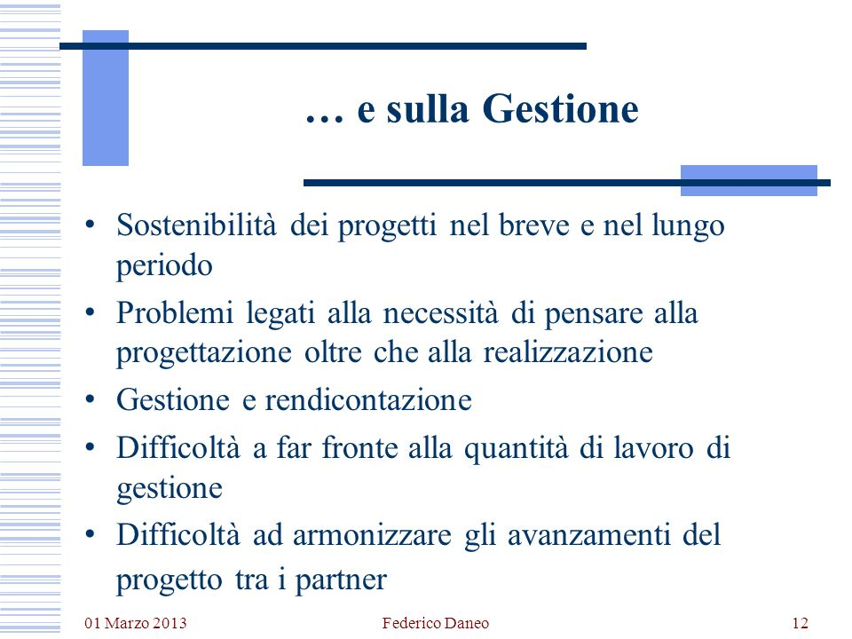 01 Marzo 2013 Federico Daneo12 … e sulla Gestione Sostenibilità dei progetti nel breve e nel lungo periodo Problemi legati alla necessità di pensare a