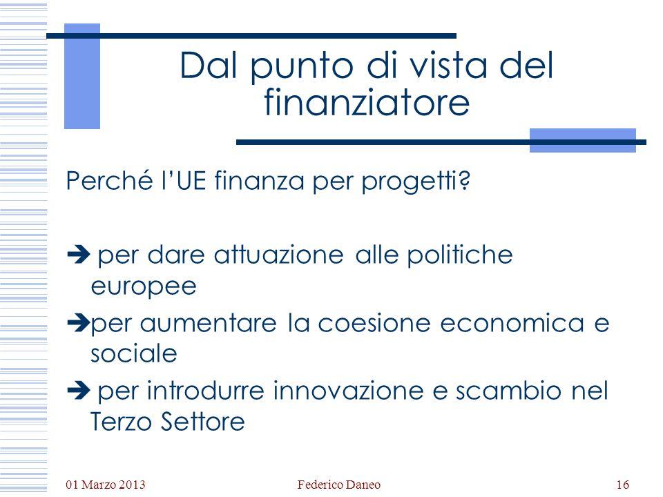 01 Marzo 2013 Federico Daneo16 Dal punto di vista del finanziatore Perché lUE finanza per progetti? per dare attuazione alle politiche europee per aum