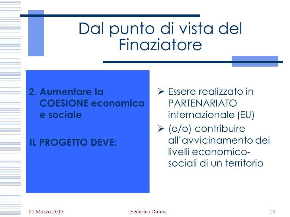 01 Marzo 2013 Federico Daneo18 Dal punto di vista del Finaziatore 2. Aumentare la COESIONE economica e sociale IL PROGETTO DEVE: Essere realizzato in