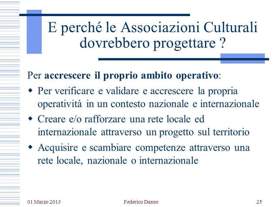 01 Marzo 2013 Federico Daneo25 E perché le Associazioni Culturali dovrebbero progettare ? Per accrescere il proprio ambito operativo: Per verificare e