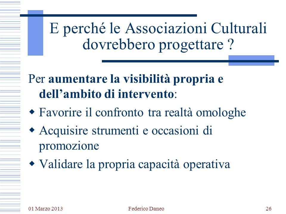 01 Marzo 2013 Federico Daneo26 E perché le Associazioni Culturali dovrebbero progettare ? Per aumentare la visibilità propria e dellambito di interven