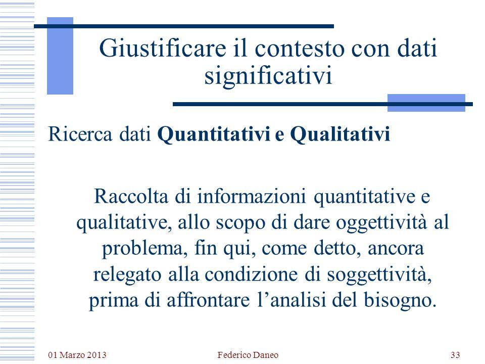 01 Marzo 2013 Federico Daneo33 Giustificare il contesto con dati significativi Ricerca dati Quantitativi e Qualitativi Raccolta di informazioni quanti