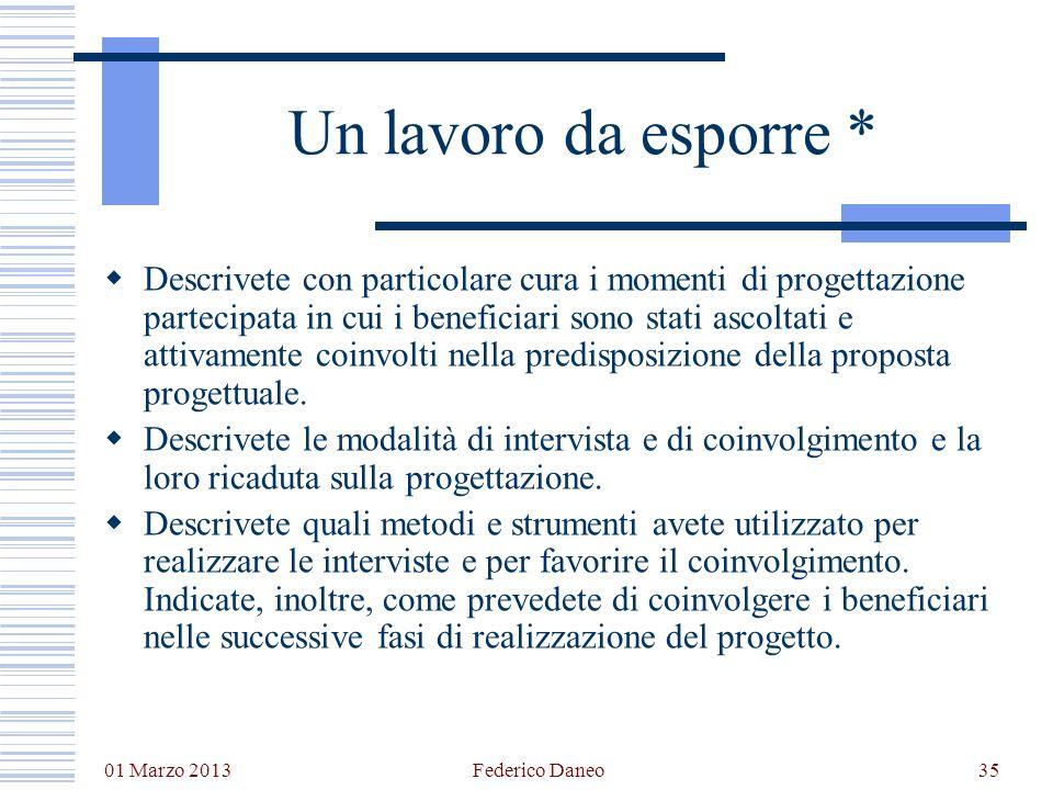 01 Marzo 2013 Federico Daneo35 Un lavoro da esporre * Descrivete con particolare cura i momenti di progettazione partecipata in cui i beneficiari sono