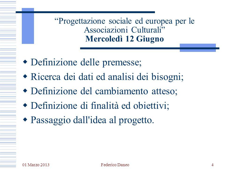 01 Marzo 2013 Federico Daneo4 Progettazione sociale ed europea per le Associazioni Culturali Mercoledì 12 Giugno Definizione delle premesse; Ricerca d