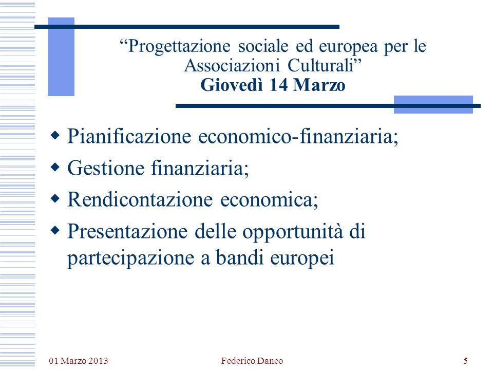 01 Marzo 2013 Federico Daneo5 Progettazione sociale ed europea per le Associazioni Culturali Giovedì 14 Marzo Pianificazione economico-finanziaria; Ge