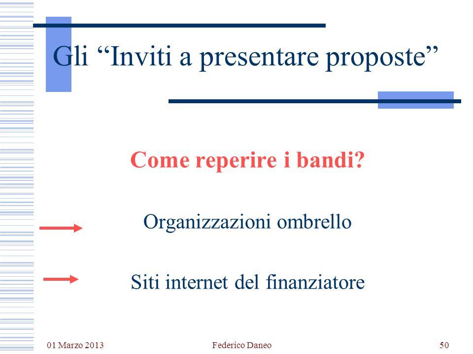 01 Marzo 2013 Federico Daneo50 Gli Inviti a presentare proposte Come reperire i bandi? Organizzazioni ombrello Siti internet del finanziatore