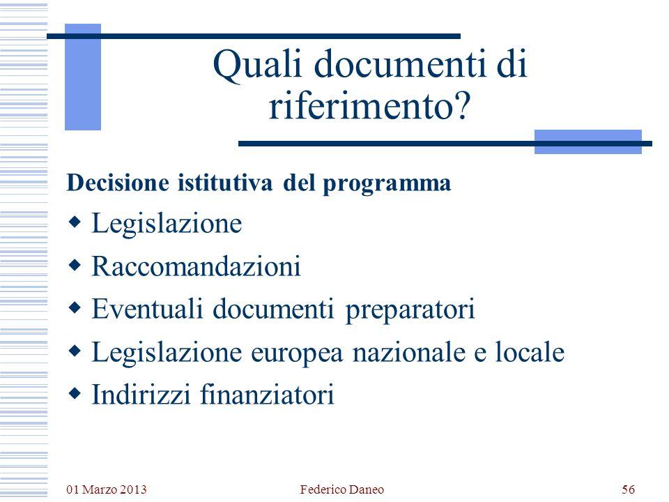 01 Marzo 2013 Federico Daneo56 Quali documenti di riferimento? Decisione istitutiva del programma Legislazione Raccomandazioni Eventuali documenti pre