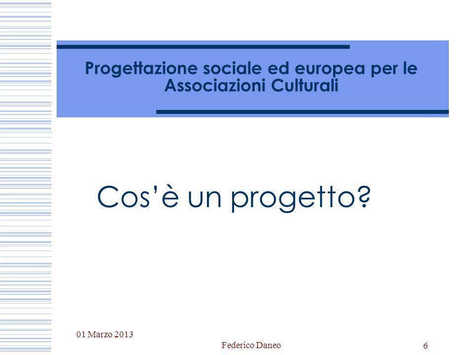 01 Marzo 2013 Federico Daneo 6 Progettazione sociale ed europea per le Associazioni Culturali Cosè un progetto?
