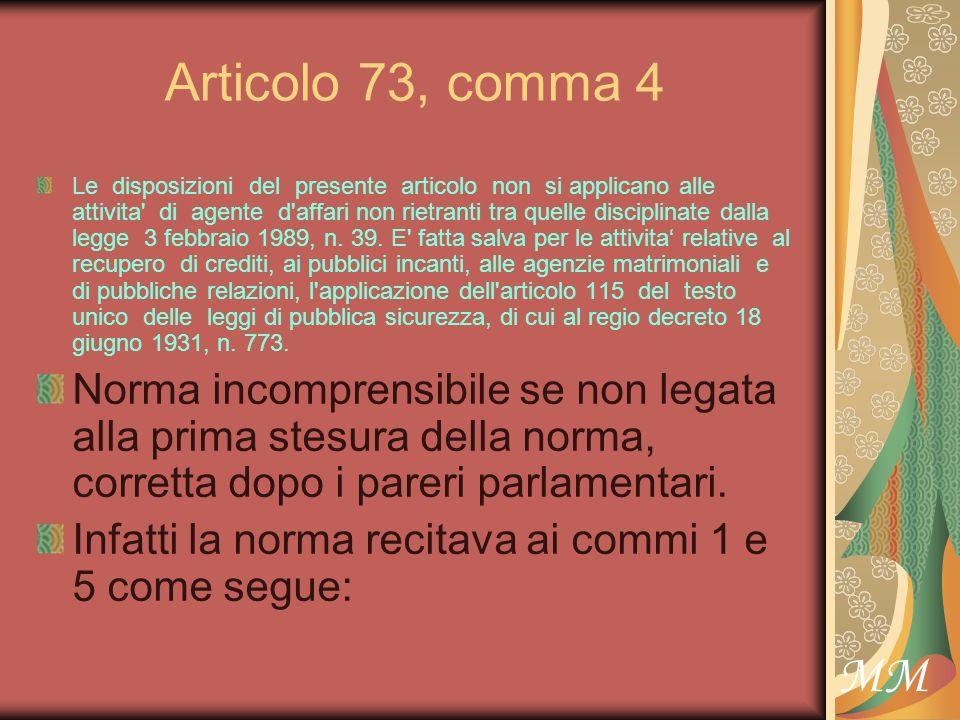 MM Articolo 73, comma 4 Le disposizioni del presente articolo non si applicano alle attivita di agente d affari non rietranti tra quelle disciplinate dalla legge 3 febbraio 1989, n.