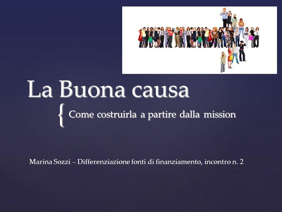 { La Buona causa Come costruirla a partire dalla mission Marina Sozzi – Differenziazione fonti di finanziamento, incontro n.