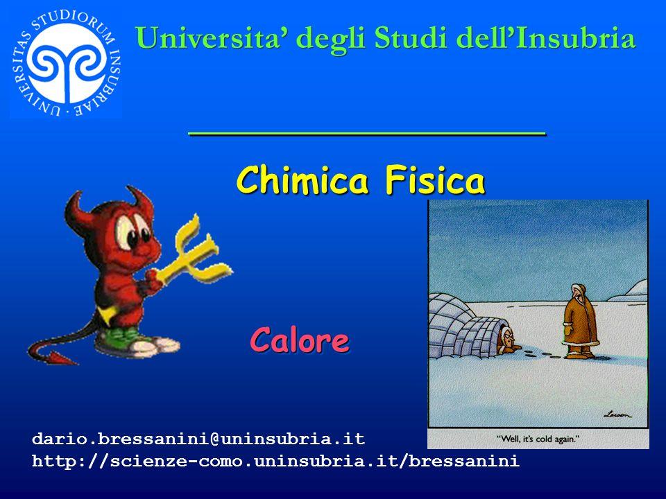 Chimica Fisica CaloreCalore Universita degli Studi dellInsubria dario.bressanini@uninsubria.it http://scienze-como.uninsubria.it/bressanini