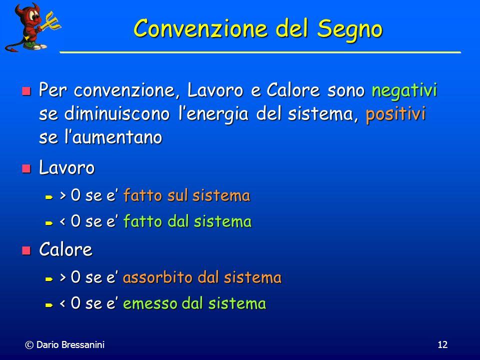 © Dario Bressanini12 Convenzione del Segno Per convenzione, Lavoro e Calore sono negativi se diminuiscono lenergia del sistema, positivi se laumentano