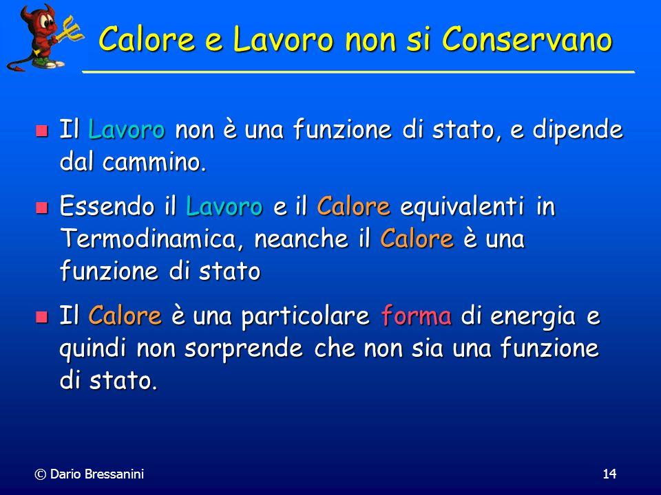 © Dario Bressanini14 Il Lavoro non è una funzione di stato, e dipende dal cammino. Il Lavoro non è una funzione di stato, e dipende dal cammino. Essen