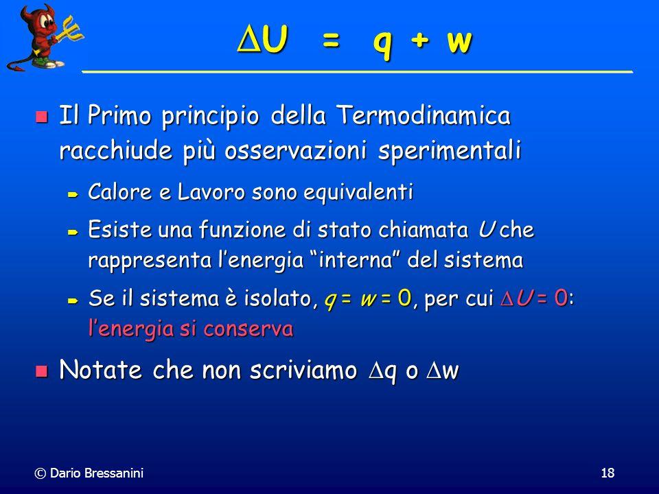 © Dario Bressanini18 Il Primo principio della Termodinamica racchiude più osservazioni sperimentali Il Primo principio della Termodinamica racchiude p
