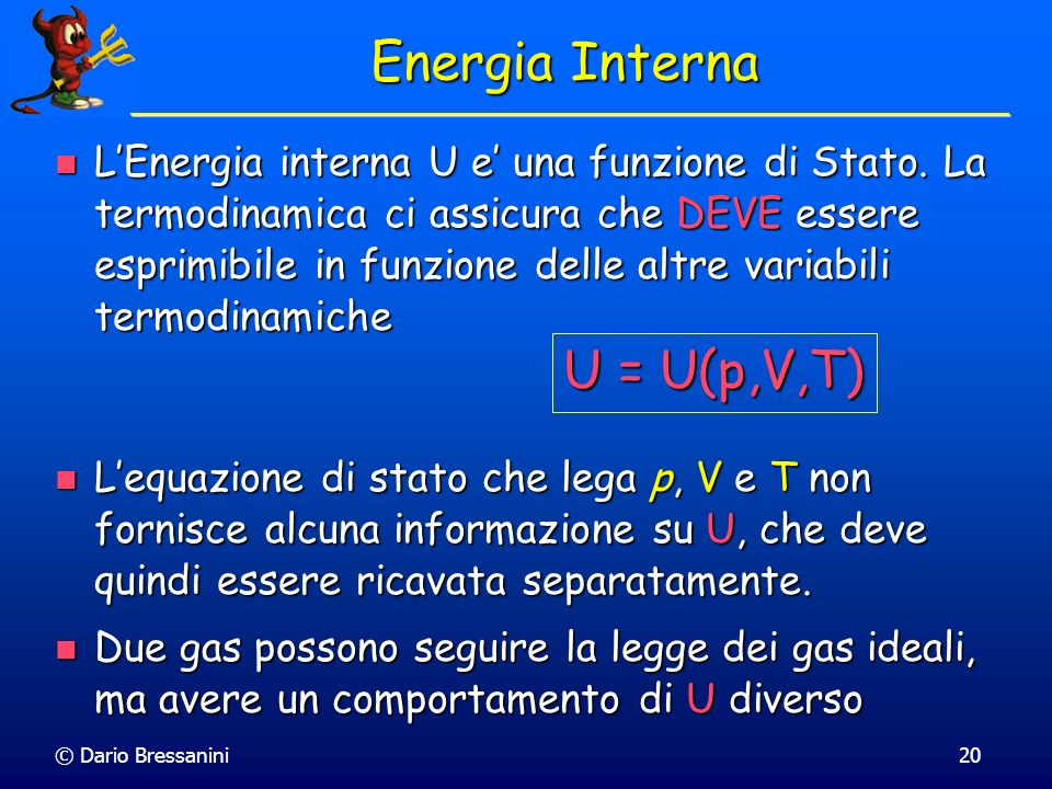 © Dario Bressanini20 Energia Interna LEnergia interna U e una funzione di Stato. La termodinamica ci assicura che DEVE essere esprimibile in funzione