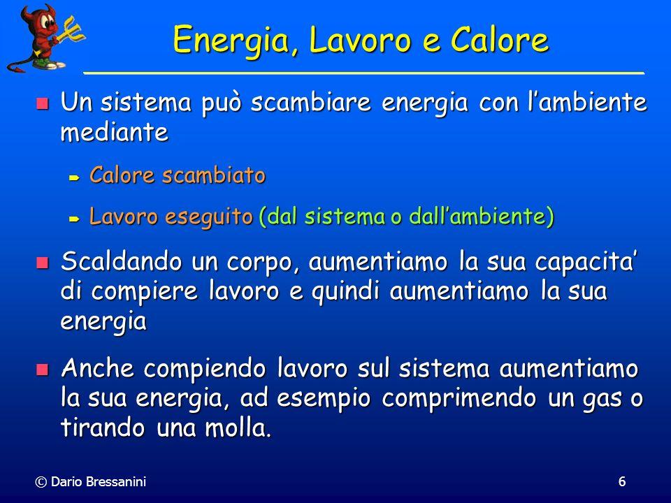 © Dario Bressanini6 Un sistema può scambiare energia con lambiente mediante Un sistema può scambiare energia con lambiente mediante Calore scambiato C