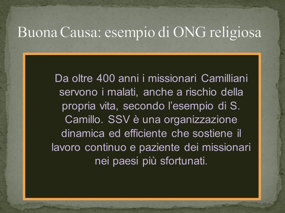 Da oltre 400 anni i missionari Camilliani servono i malati, anche a rischio della propria vita, secondo lesempio di S.
