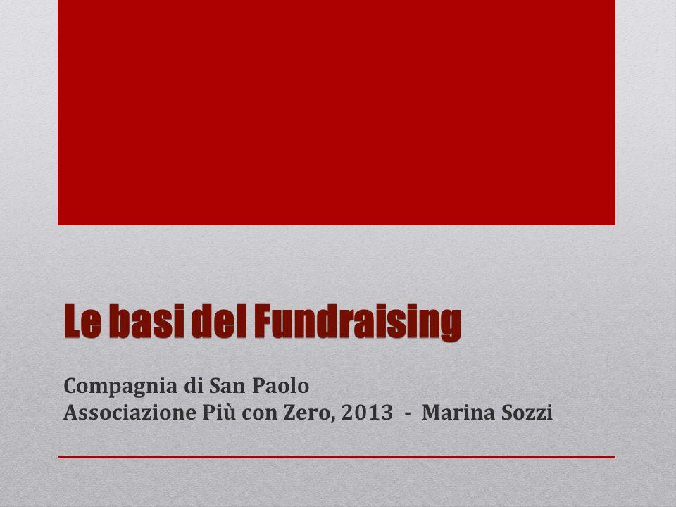 Le basi del Fundraising Compagnia di San Paolo Associazione Più con Zero, 2013 - Marina Sozzi