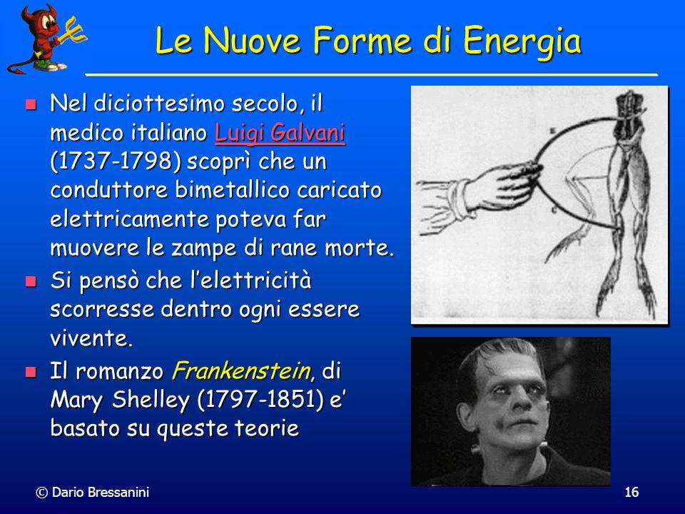 © Dario Bressanini16 Le Nuove Forme di Energia Nel diciottesimo secolo, il medico italiano Luigi Galvani (1737-1798) scoprì che un conduttore bimetall