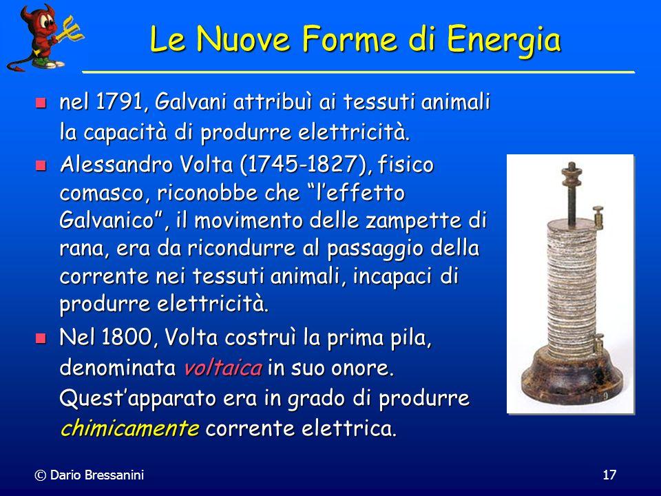 © Dario Bressanini17 Le Nuove Forme di Energia nel 1791, Galvani attribuì ai tessuti animali la capacità di produrre elettricità. nel 1791, Galvani at