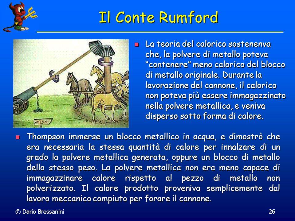 © Dario Bressanini26 Il Conte Rumford Thompson immerse un blocco metallico in acqua, e dimostrò che era necessaria la stessa quantità di calore per in