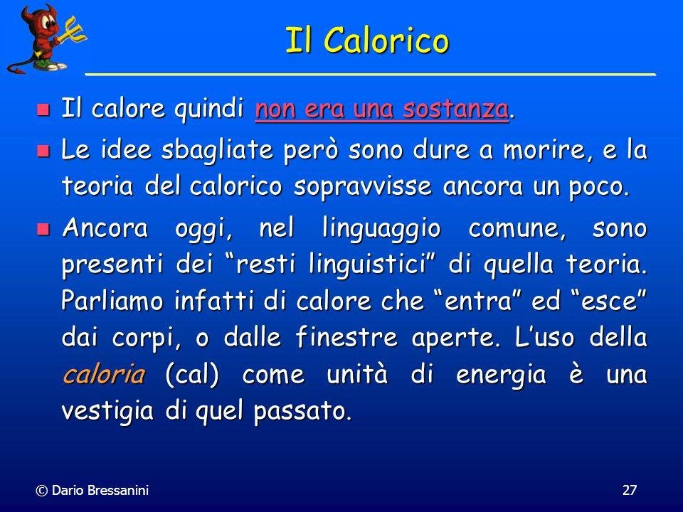 © Dario Bressanini27 Il Calorico Il calore quindi non era una sostanza. Il calore quindi non era una sostanza. Le idee sbagliate però sono dure a mori