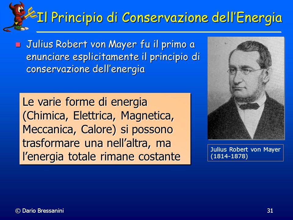 © Dario Bressanini31 Il Principio di Conservazione dellEnergia Julius Robert von Mayer (1814-1878) Julius Robert von Mayer fu il primo a enunciare esp