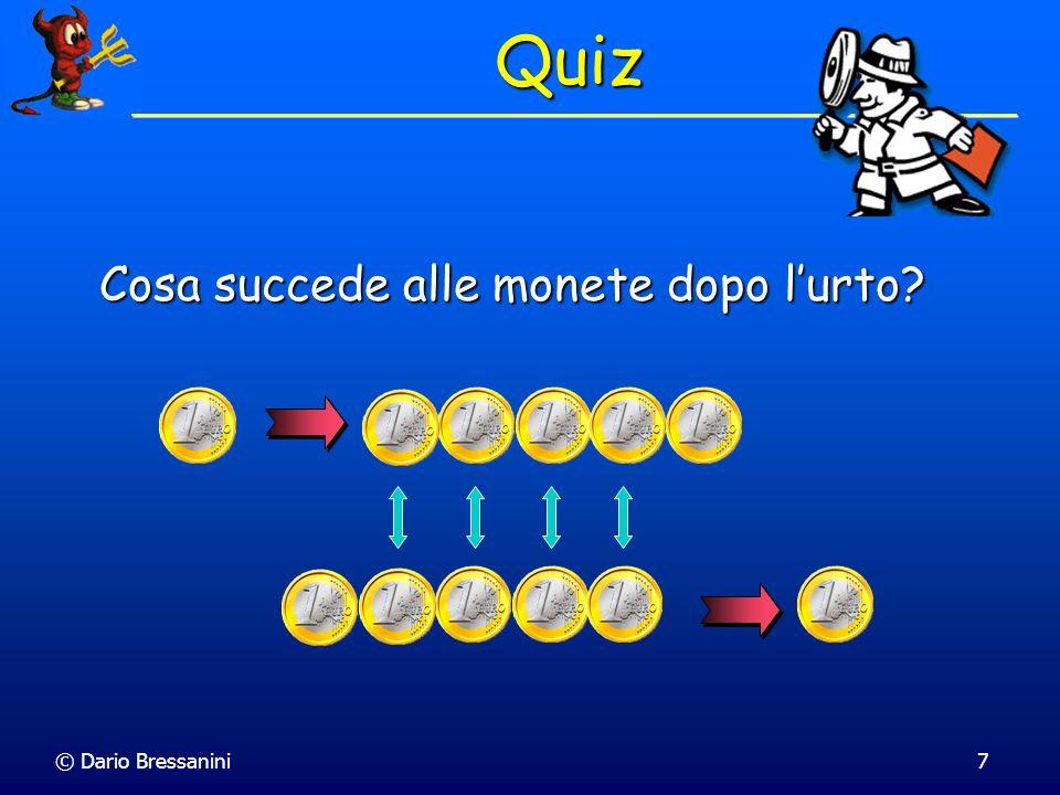 © Dario Bressanini7 Quiz Cosa succede alle monete dopo lurto?