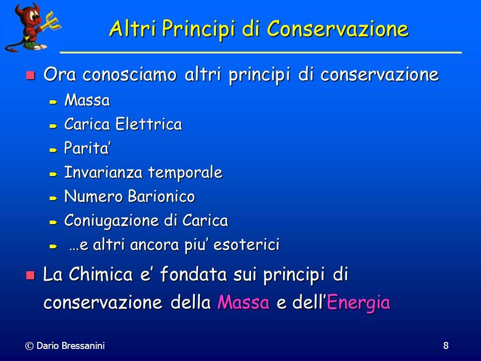 © Dario Bressanini8 Altri Principi di Conservazione Ora conosciamo altri principi di conservazione Ora conosciamo altri principi di conservazione Mass