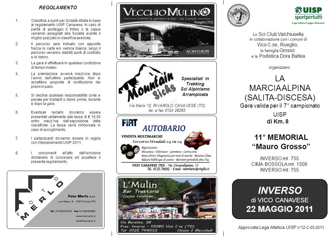 Lo Sci Club Valchiusella in collaborazione con i comuni di Vico C.se, Rueglio, la famiglia Grosso e la Podistica Dora Baltea organizzano LA MARCIA ALPINA (SALITA-DISCESA) Gara valida per il 7° campionato UISP 11° MEMORIAL Mauro Grosso INVERSO mt.