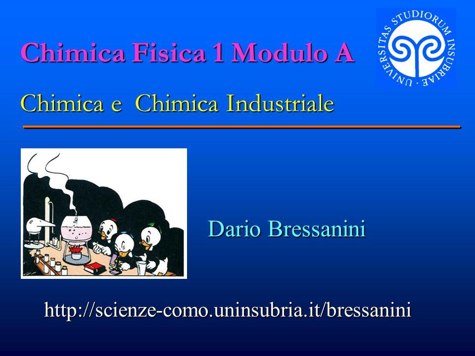Chimica Fisica 1 Modulo A Chimica e Chimica Industriale Dario Bressanini http://scienze-como.uninsubria.it/bressanini