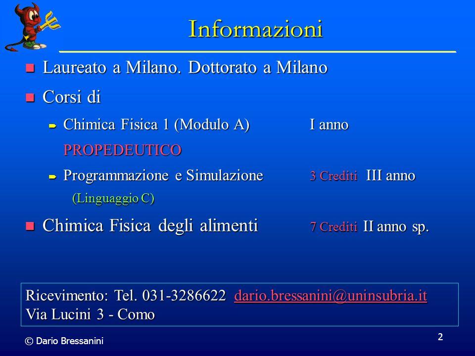 © Dario Bressanini 2 Informazioni Laureato a Milano. Dottorato a Milano Laureato a Milano. Dottorato a Milano Corsi di Corsi di Chimica Fisica 1 (Modu