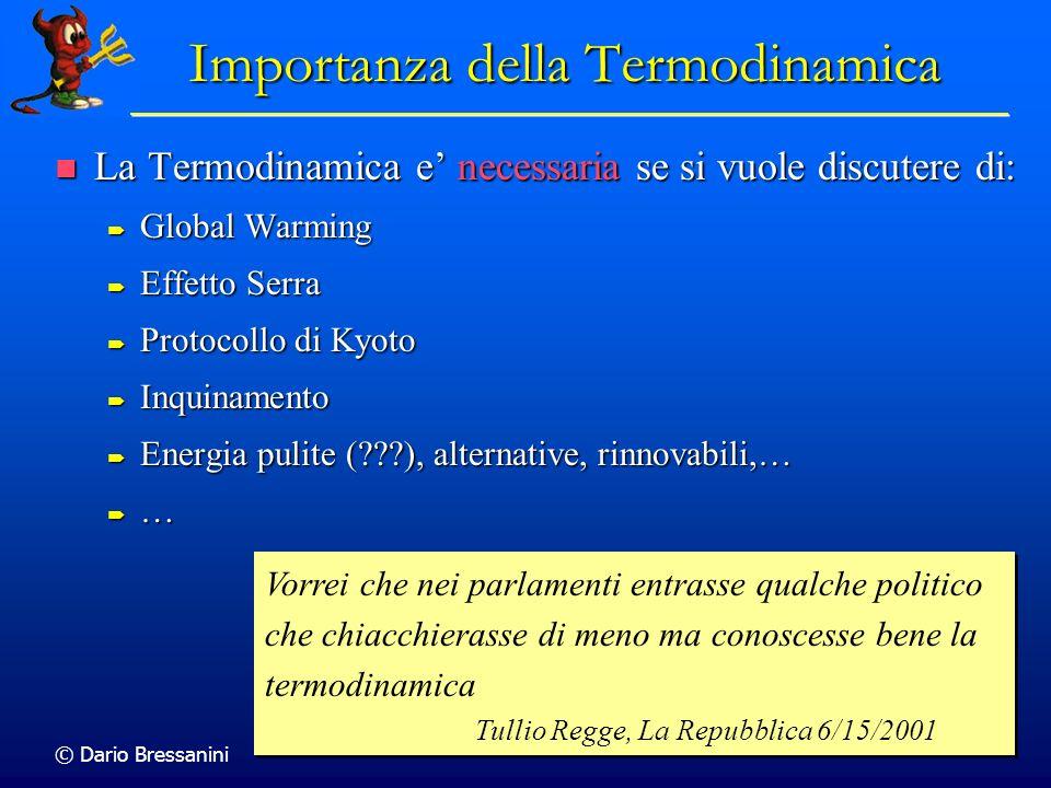 © Dario Bressanini 23 Importanza della Termodinamica La Termodinamica e necessaria se si vuole discutere di: La Termodinamica e necessaria se si vuole
