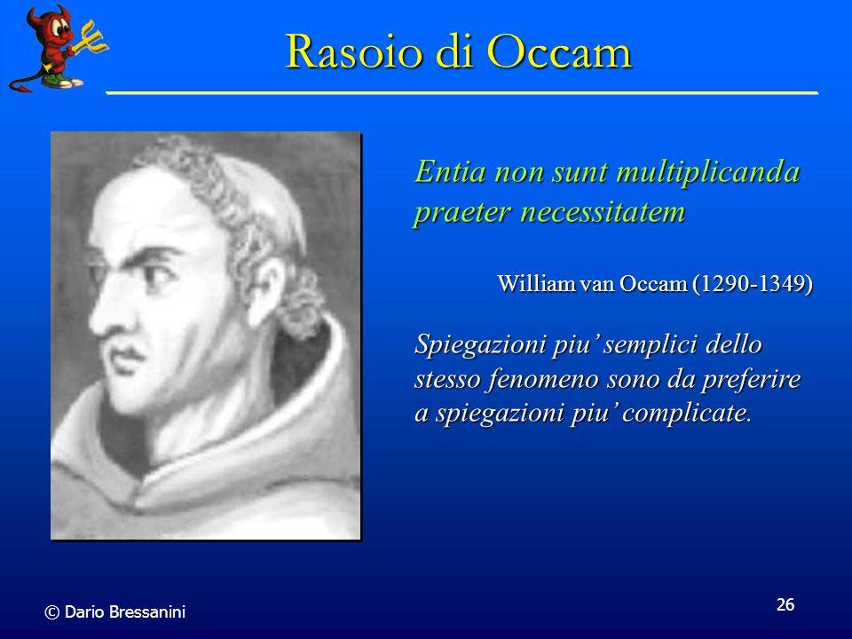 © Dario Bressanini 26 Rasoio di Occam Entia non sunt multiplicanda praeter necessitatem William van Occam (1290-1349) Spiegazioni piu semplici dello s